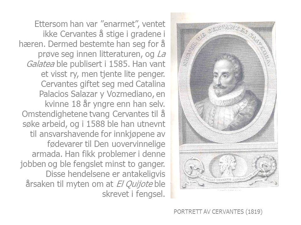 """PORTRETT AV CERVANTES (1819) Ettersom han var """"enarmet"""", ventet ikke Cervantes å stige i gradene i hæren. Dermed bestemte han seg for å prøve seg inne"""
