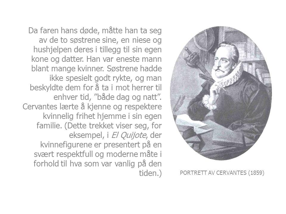 PORTRETT AV CERVANTES (1859) Da faren hans døde, måtte han ta seg av de to søstrene sine, en niese og hushjelpen deres i tillegg til sin egen kone og datter.