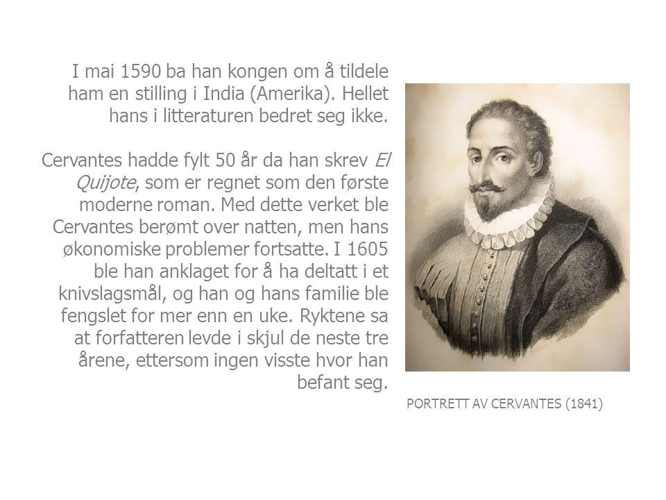 PORTRETT AV CERVANTES (1841) I mai 1590 ba han kongen om å tildele ham en stilling i India (Amerika). Hellet hans i litteraturen bedret seg ikke. Cerv