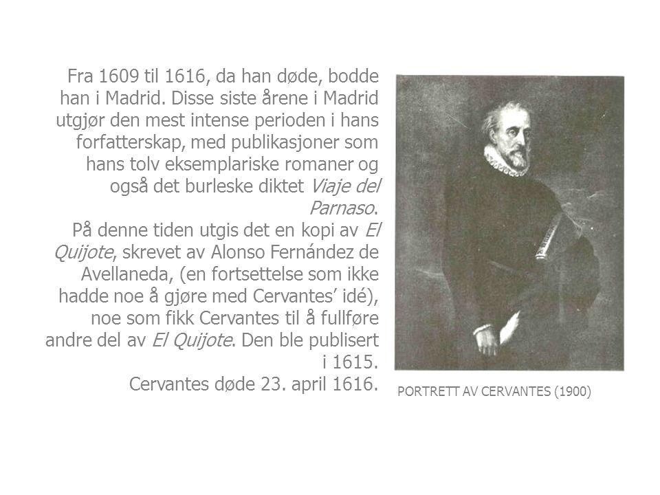 PORTRETT AV CERVANTES (1900) Fra 1609 til 1616, da han døde, bodde han i Madrid. Disse siste årene i Madrid utgjør den mest intense perioden i hans fo