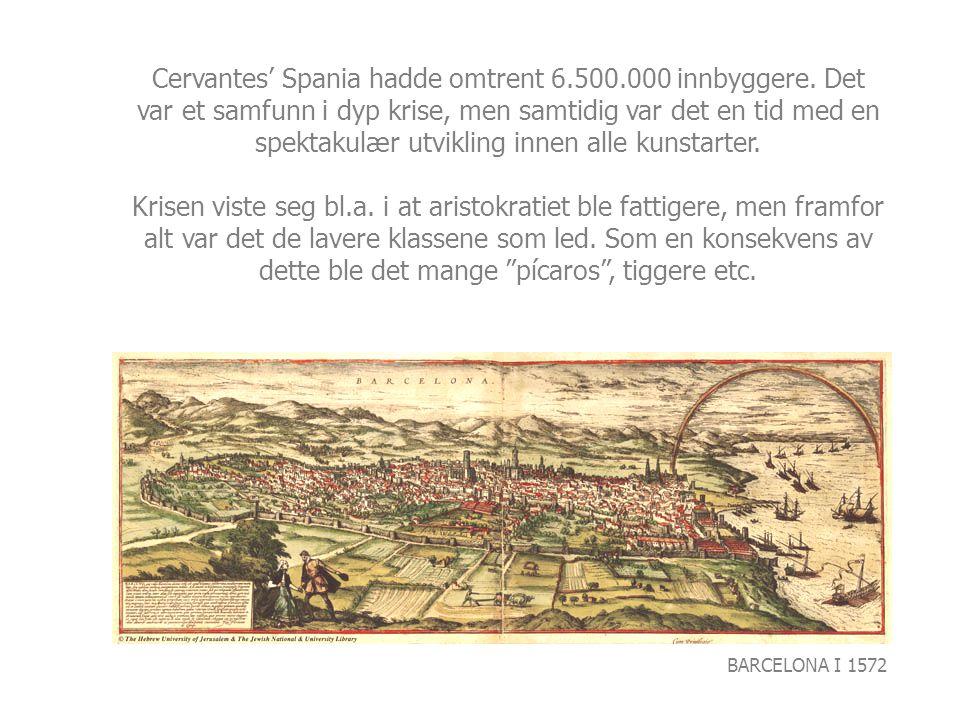 BARCELONA I 1572 Cervantes' Spania hadde omtrent 6.500.000 innbyggere. Det var et samfunn i dyp krise, men samtidig var det en tid med en spektakulær