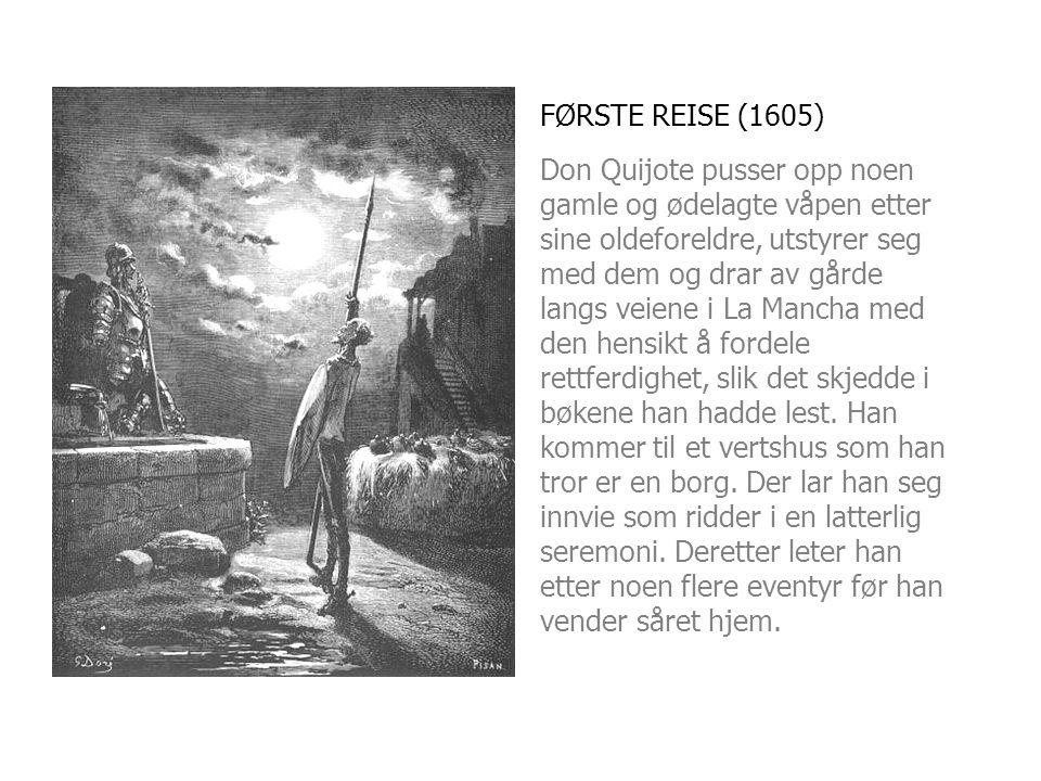 FØRSTE REISE (1605) Don Quijote pusser opp noen gamle og ødelagte våpen etter sine oldeforeldre, utstyrer seg med dem og drar av gårde langs veiene i