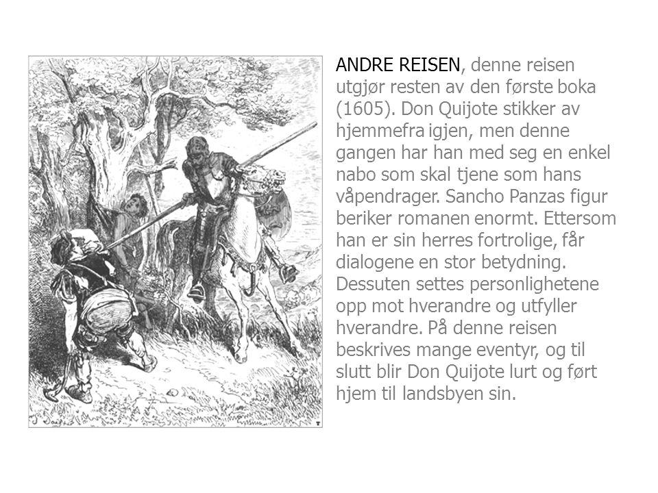 ANDRE REISEN, denne reisen utgjør resten av den første boka (1605). Don Quijote stikker av hjemmefra igjen, men denne gangen har han med seg en enkel