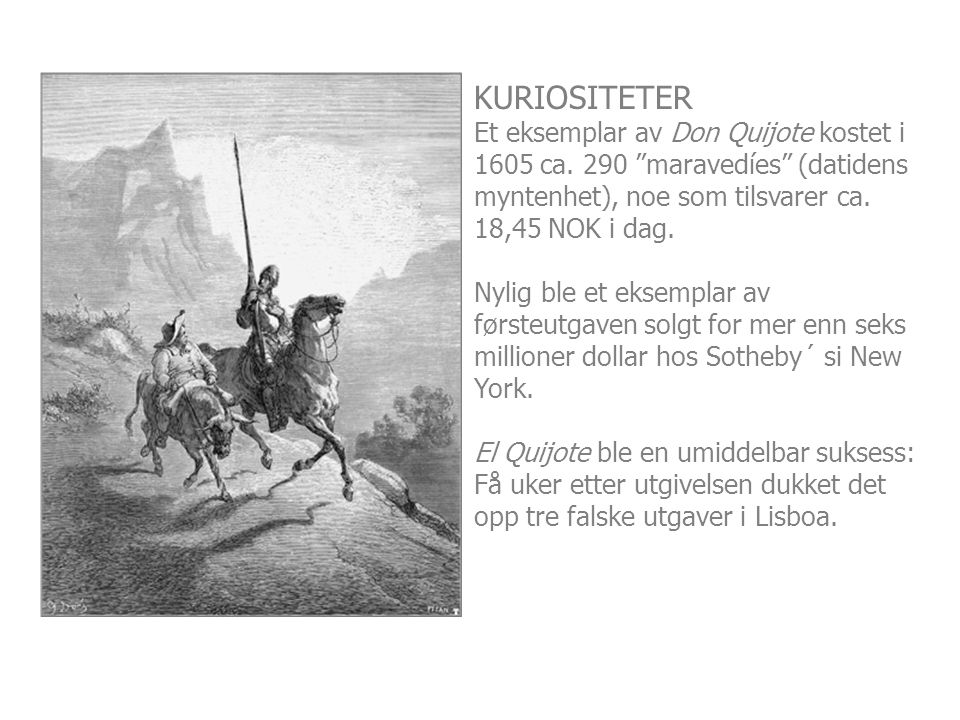 """KURIOSITETER Et eksemplar av Don Quijote kostet i 1605 ca. 290 """"maravedíes"""" (datidens myntenhet), noe som tilsvarer ca. 18,45 NOK i dag. Nylig ble et"""