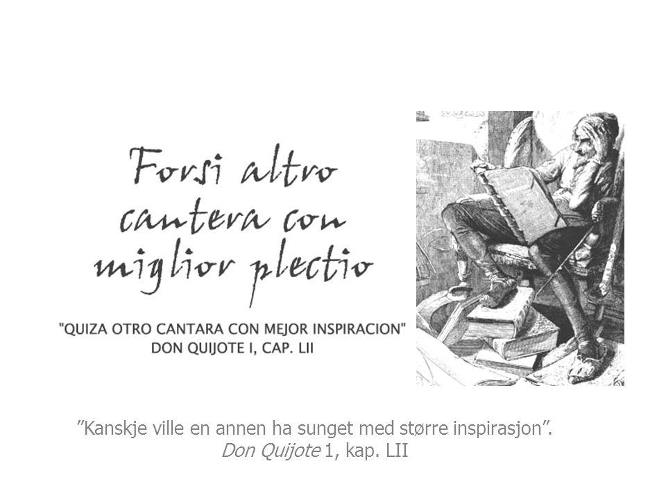 """""""Kanskje ville en annen ha sunget med større inspirasjon"""". Don Quijote 1, kap. LII"""