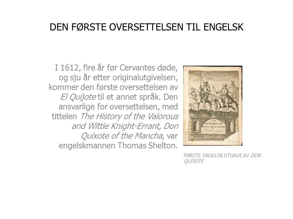 I 1612, fire år før Cervantes døde, og sju år etter originalutgivelsen, kommer den første oversettelsen av El Quijote til et annet språk. Den ansvarli