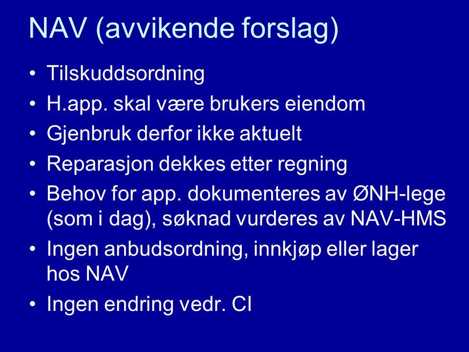 NAV (avvikende forslag) •Tilskuddsordning •H.app. skal være brukers eiendom •Gjenbruk derfor ikke aktuelt •Reparasjon dekkes etter regning •Behov for