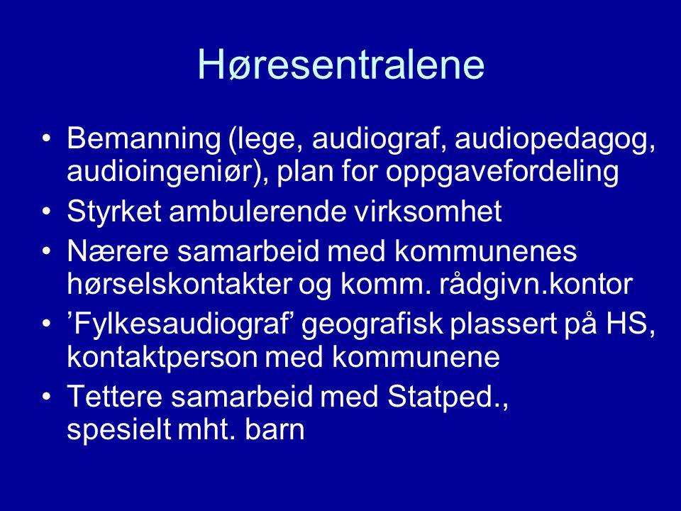 Høresentralene •Bemanning (lege, audiograf, audiopedagog, audioingeniør), plan for oppgavefordeling •Styrket ambulerende virksomhet •Nærere samarbeid
