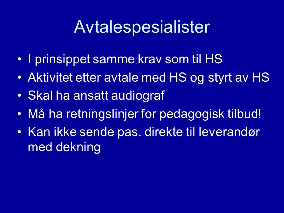Avtalespesialister •I prinsippet samme krav som til HS •Aktivitet etter avtale med HS og styrt av HS •Skal ha ansatt audiograf •Må ha retningslinjer for pedagogisk tilbud.