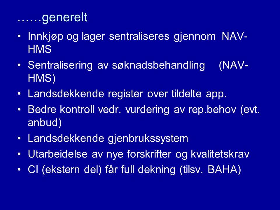 ……generelt •Innkjøp og lager sentraliseres gjennom NAV- HMS •Sentralisering av søknadsbehandling (NAV- HMS) •Landsdekkende register over tildelte app.