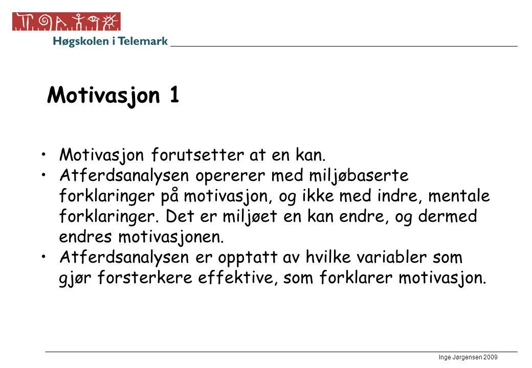 Inge Jørgensen 2009 Motivasjon 1 •Motivasjon forutsetter at en kan. •Atferdsanalysen opererer med miljøbaserte forklaringer på motivasjon, og ikke med