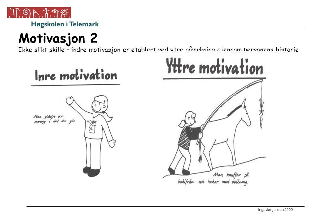 Inge Jørgensen 2009 Motivasjon 2 Ikke slikt skille – indre motivasjon er etablert ved ytre påvirkning gjennom personens historie