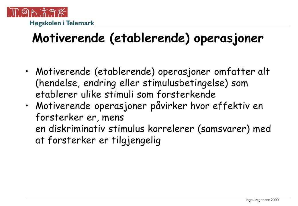 Inge Jørgensen 2009 Motiverende (etablerende) operasjoner •Motiverende (etablerende) operasjoner omfatter alt (hendelse, endring eller stimulusbetinge
