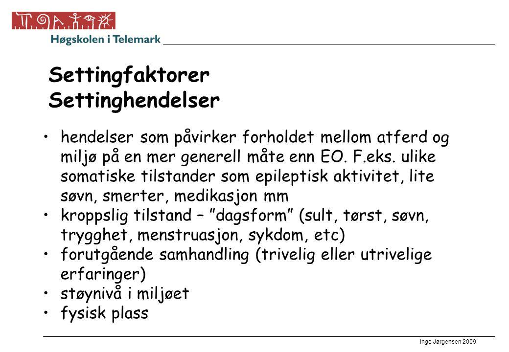 Inge Jørgensen 2009 Settingfaktorer Settinghendelser •hendelser som påvirker forholdet mellom atferd og miljø på en mer generell måte enn EO. F.eks. u