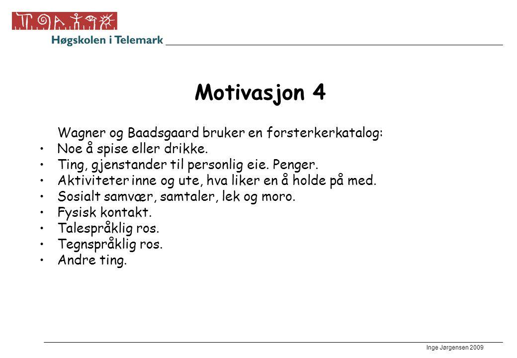 Inge Jørgensen 2009 Motivasjon 4 Wagner og Baadsgaard bruker en forsterkerkatalog: •Noe å spise eller drikke. •Ting, gjenstander til personlig eie. Pe