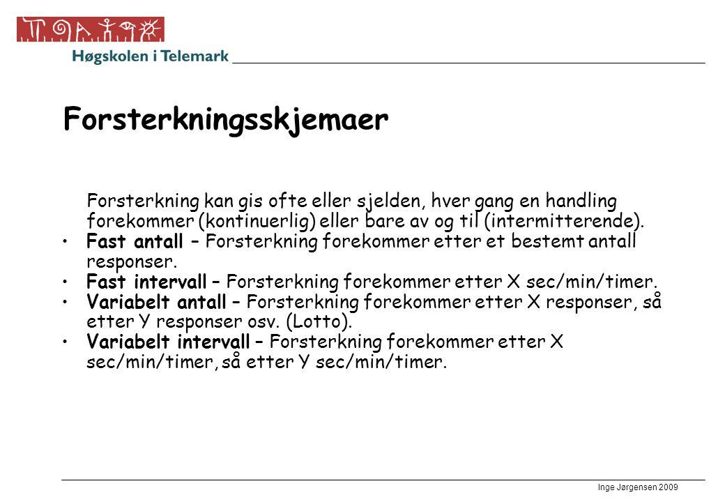 Inge Jørgensen 2009 Forsterkningsskjemaer Forsterkning kan gis ofte eller sjelden, hver gang en handling forekommer (kontinuerlig) eller bare av og ti