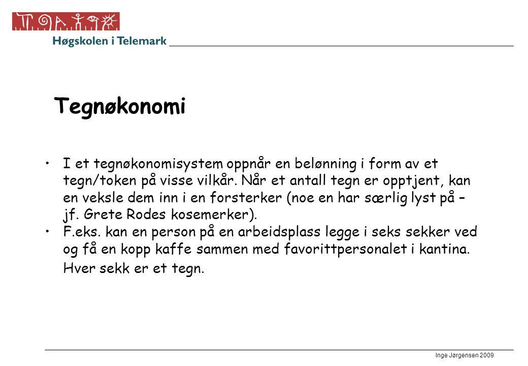 Inge Jørgensen 2009 Tegnøkonomi •I et tegnøkonomisystem oppnår en belønning i form av et tegn/token på visse vilkår. Når et antall tegn er opptjent, k