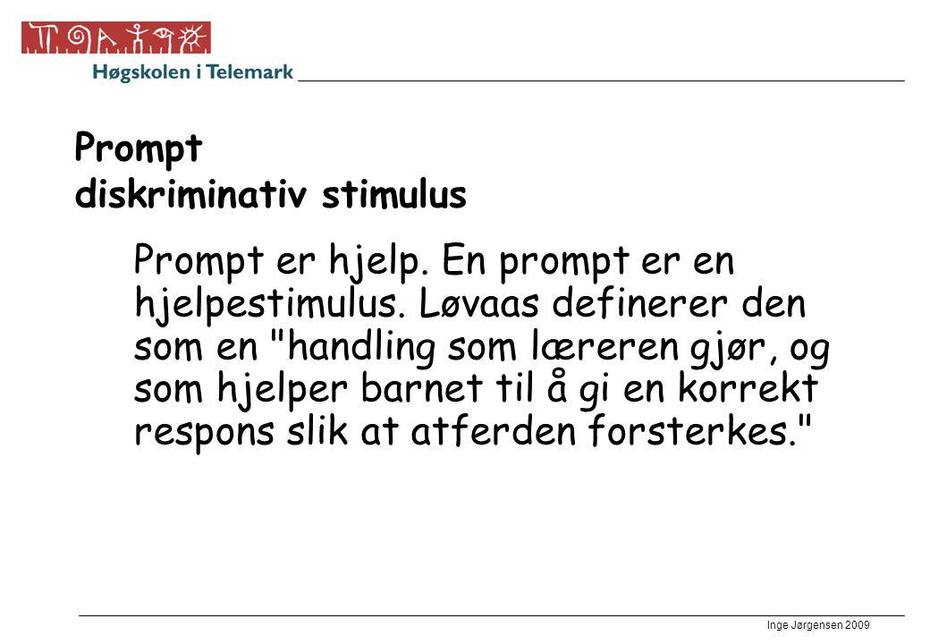 Inge Jørgensen 2009 Prompt diskriminativ stimulus Prompt er hjelp. En prompt er en hjelpestimulus. Løvaas definerer den som en