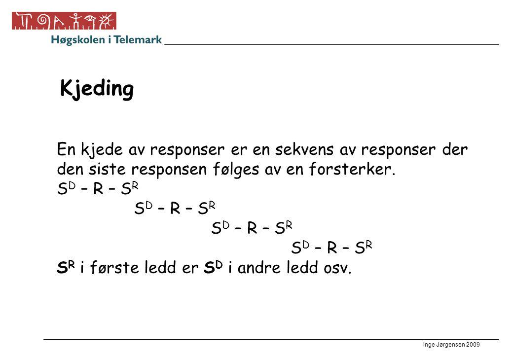 Inge Jørgensen 2009 Kjeding En kjede av responser er en sekvens av responser der den siste responsen følges av en forsterker. S D – R – S R S R i førs