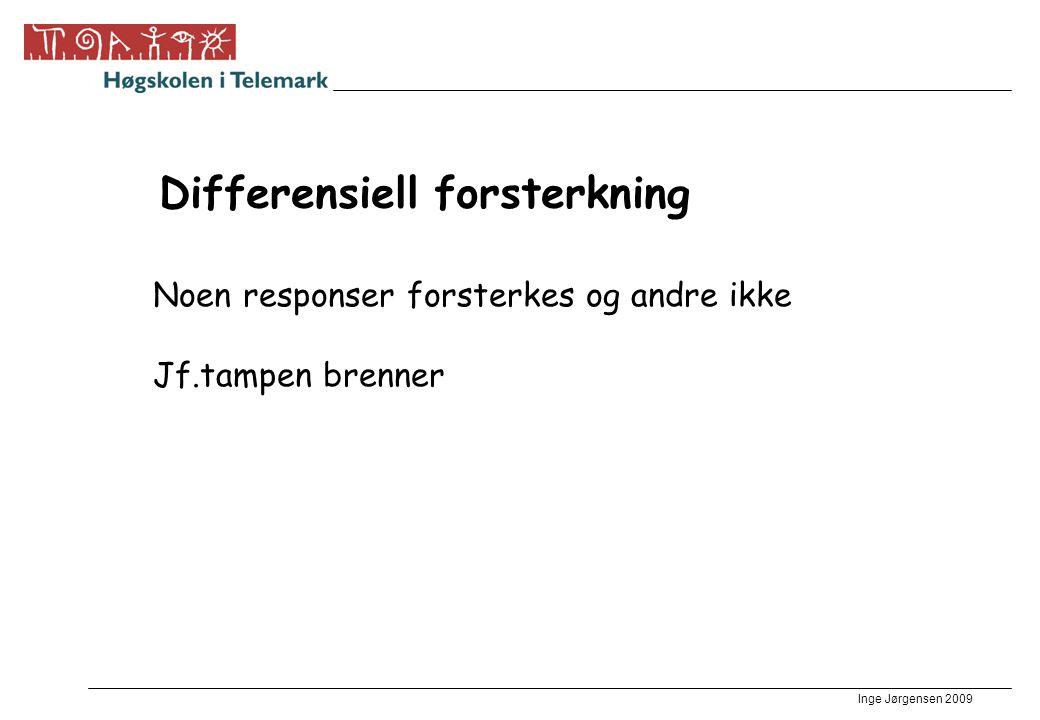 Inge Jørgensen 2009 Differensiell forsterkning Noen responser forsterkes og andre ikke Jf.tampen brenner