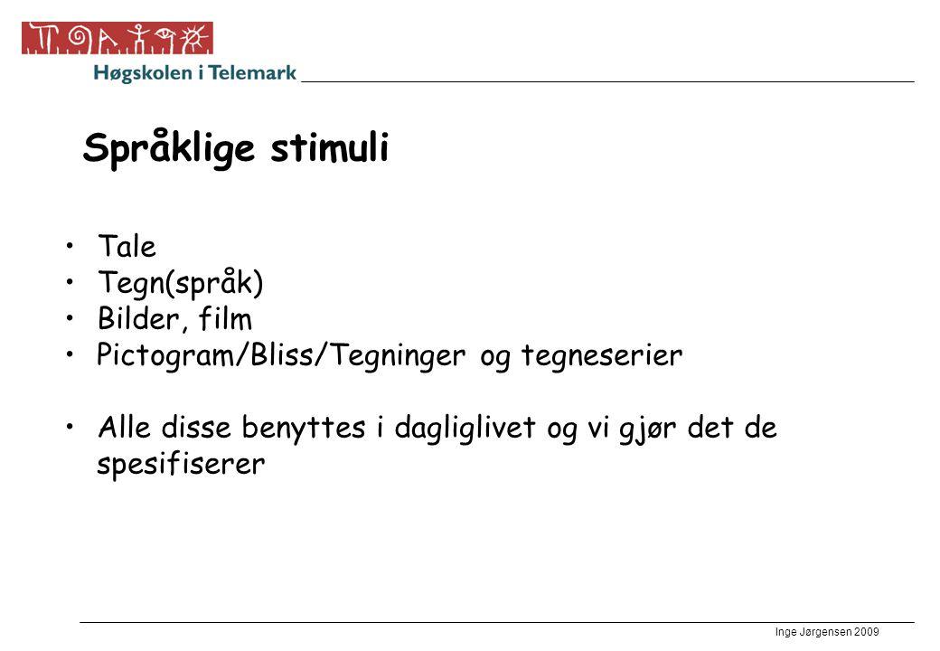 Inge Jørgensen 2009 Språklige stimuli •Tale •Tegn(språk) •Bilder, film •Pictogram/Bliss/Tegninger og tegneserier •Alle disse benyttes i dagliglivet og