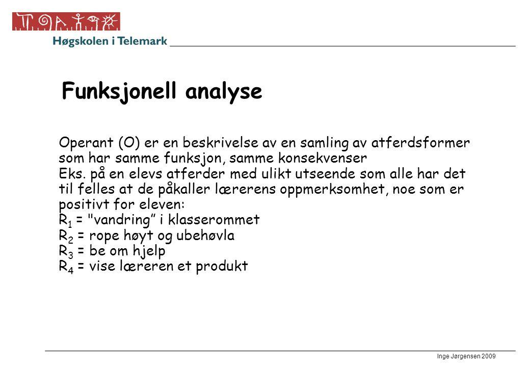 Inge Jørgensen 2009 Funksjonell analyse Operant (O) er en beskrivelse av en samling av atferdsformer som har samme funksjon, samme konsekvenser Eks. p