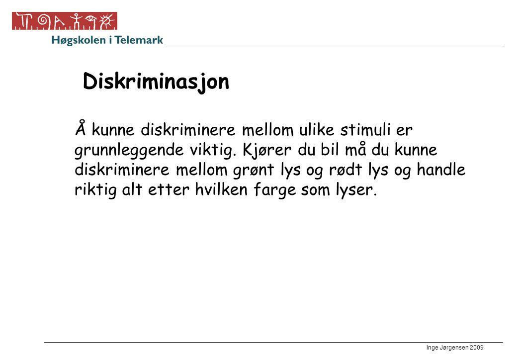 Inge Jørgensen 2009 Diskriminasjon Å kunne diskriminere mellom ulike stimuli er grunnleggende viktig. Kjører du bil må du kunne diskriminere mellom gr