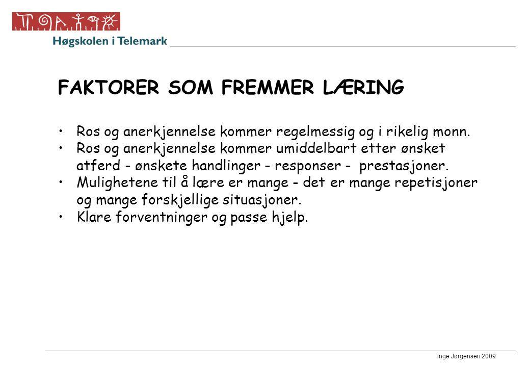 Inge Jørgensen 2009 FAKTORER SOM FREMMER LÆRING •Ros og anerkjennelse kommer regelmessig og i rikelig monn. •Ros og anerkjennelse kommer umiddelbart e