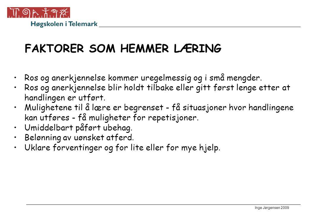 Inge Jørgensen 2009 FAKTORER SOM HEMMER LÆRING •Ros og anerkjennelse kommer uregelmessig og i små mengder. •Ros og anerkjennelse blir holdt tilbake el