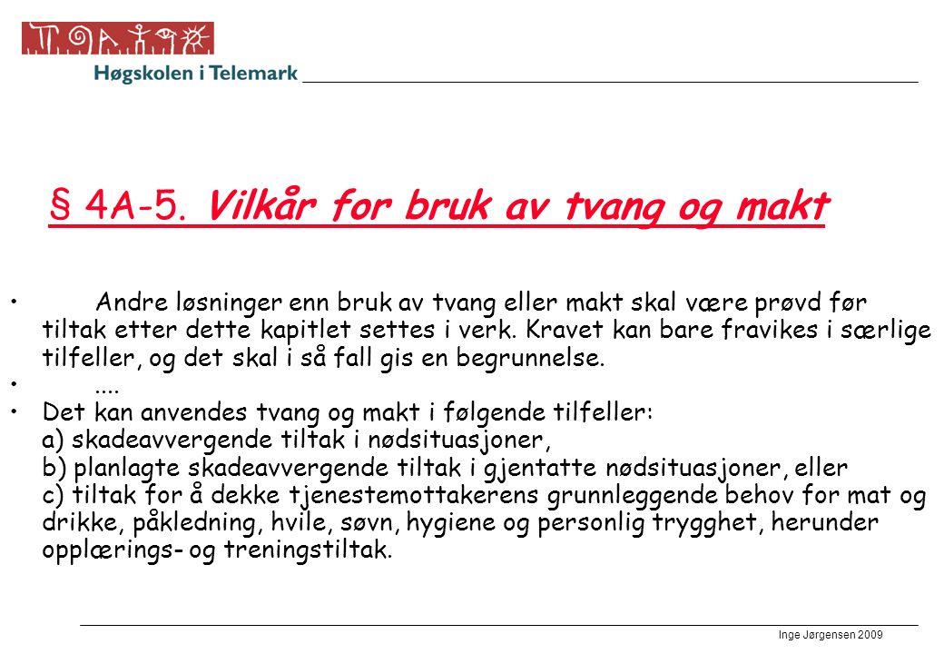 Inge Jørgensen 2009 § 4A-5. Vilkår for bruk av tvang og makt • Andre løsninger enn bruk av tvang eller makt skal være prøvd før tiltak etter dette kap
