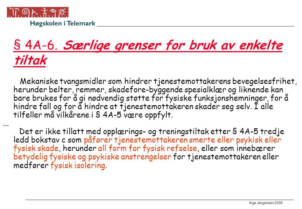 Inge Jørgensen 2009 § 4A-6. Særlige grenser for bruk av enkelte tiltak Mekaniske tvangsmidler som hindrer tjenestemottakerens bevegelsesfrihet, herund