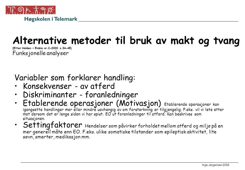 Inge Jørgensen 2009 Alternative metoder til bruk av makt og tvang (Etter Holden – Embla nr.2-2000 s.34-45) Funksjonelle analyser Variabler som forklar