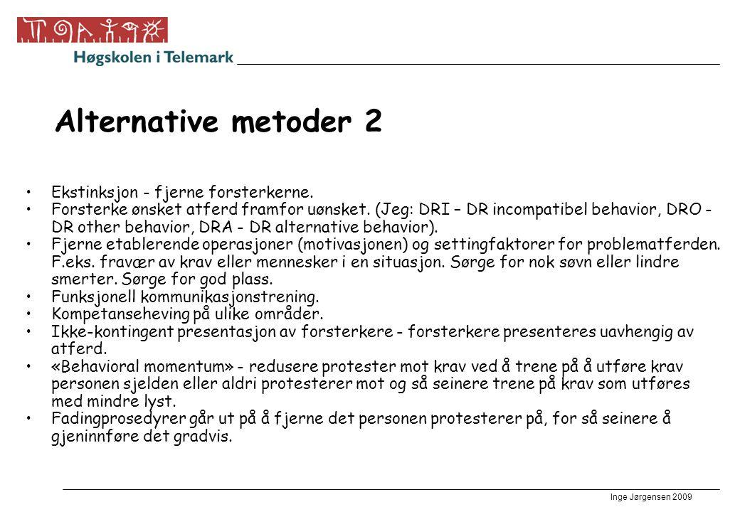 Inge Jørgensen 2009 Alternative metoder 2 •Ekstinksjon - fjerne forsterkerne. •Forsterke ønsket atferd framfor uønsket. (Jeg: DRI – DR incompatibel be
