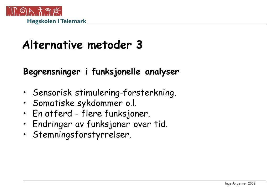 Inge Jørgensen 2009 Alternative metoder 3 Begrensninger i funksjonelle analyser •Sensorisk stimulering-forsterkning. •Somatiske sykdommer o.l. •En atf
