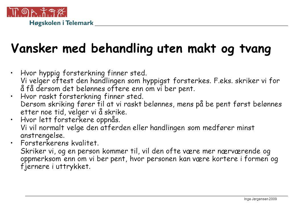 Inge Jørgensen 2009 Vansker med behandling uten makt og tvang •Hvor hyppig forsterkning finner sted. Vi velger oftest den handlingen som hyppigst fors