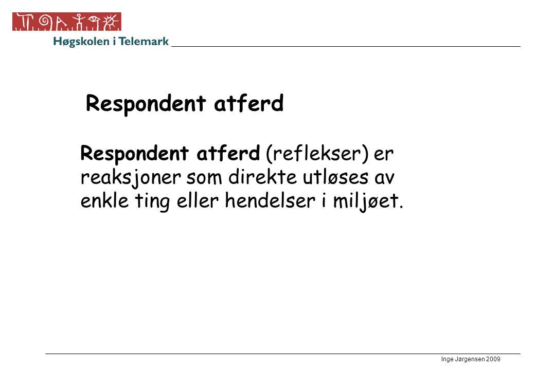 Inge Jørgensen 2009 Respondent atferd Respondent atferd (reflekser) er reaksjoner som direkte utløses av enkle ting eller hendelser i miljøet.