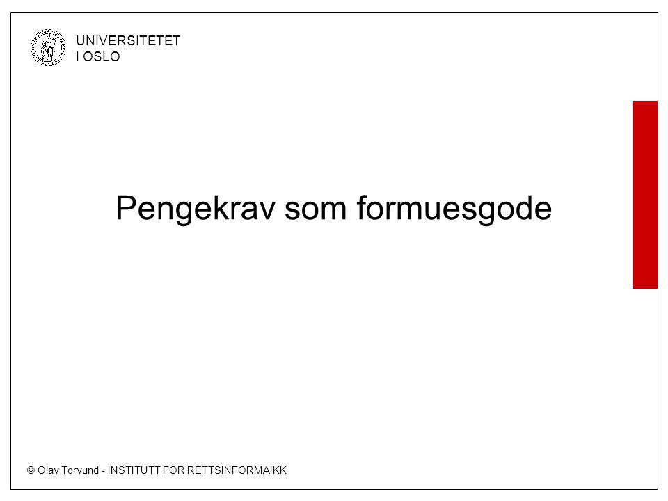 © Olav Torvund - INSTITUTT FOR RETTSINFORMAIKK UNIVERSITETET I OSLO Pengekrav som formuesgode