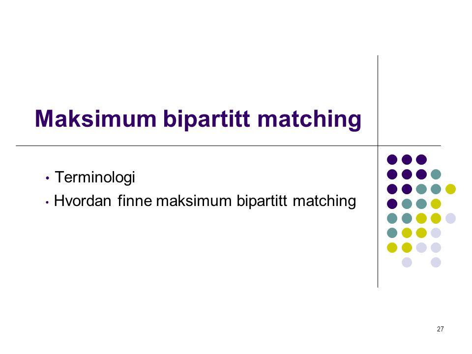 Maksimum bipartitt matching • Terminologi • Hvordan finne maksimum bipartitt matching 27