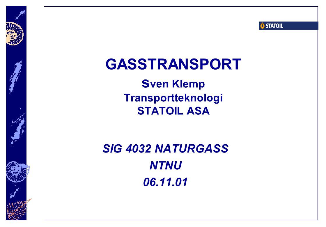 GASSTRANSPORT s ven Klemp Transportteknologi STATOIL ASA SIG 4032 NATURGASS NTNU 06.11.01