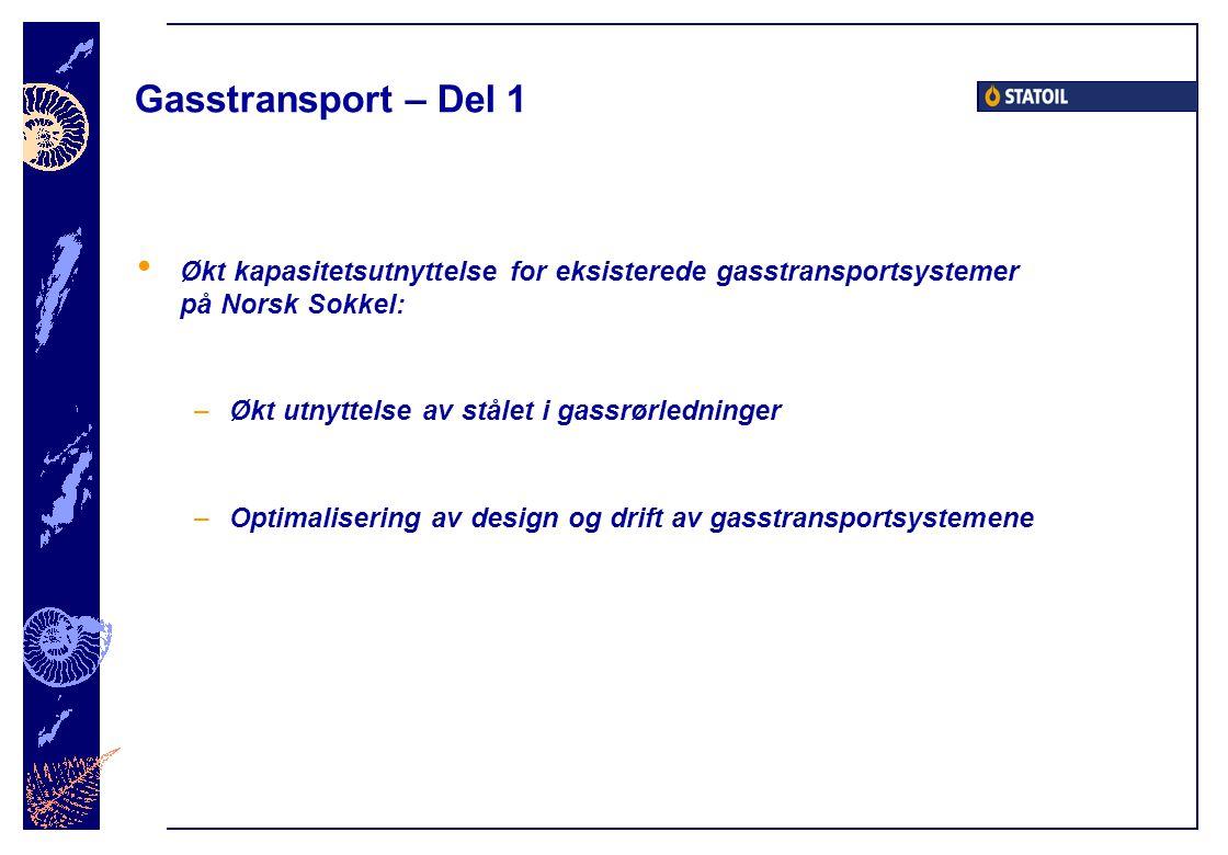 Gasstransport – Del 1 • Økt kapasitetsutnyttelse for eksisterede gasstransportsystemer på Norsk Sokkel: –Økt utnyttelse av stålet i gassrørledninger –