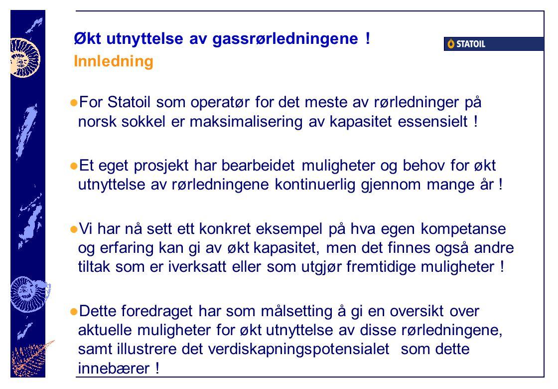  For Statoil som operatør for det meste av rørledninger på norsk sokkel er maksimalisering av kapasitet essensielt !  Et eget prosjekt har bearbeide
