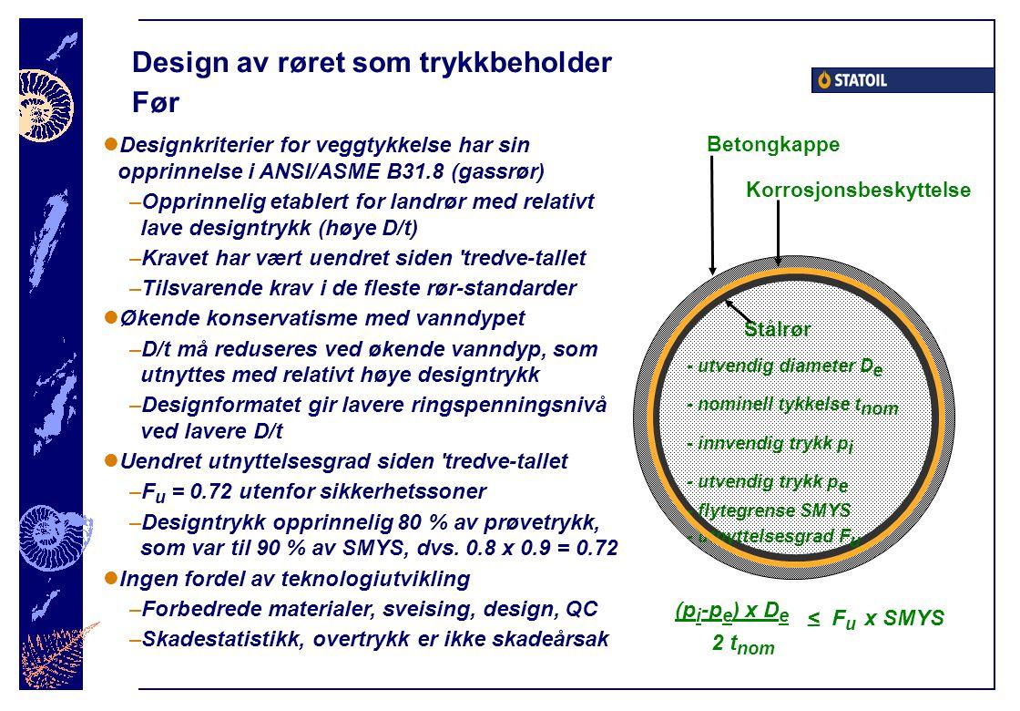 Design av røret som trykkbeholder Før  Designkriterier for veggtykkelse har sin opprinnelse i ANSI/ASME B31.8 (gassrør) –Opprinnelig etablert for lan