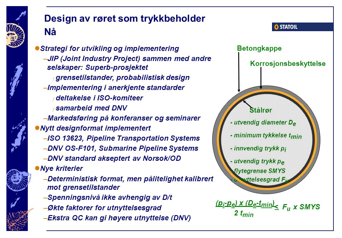 Design av røret som trykkbeholder Nå  Strategi for utvikling og implementering –JIP (Joint Industry Project) sammen med andre selskaper: Superb-prosj