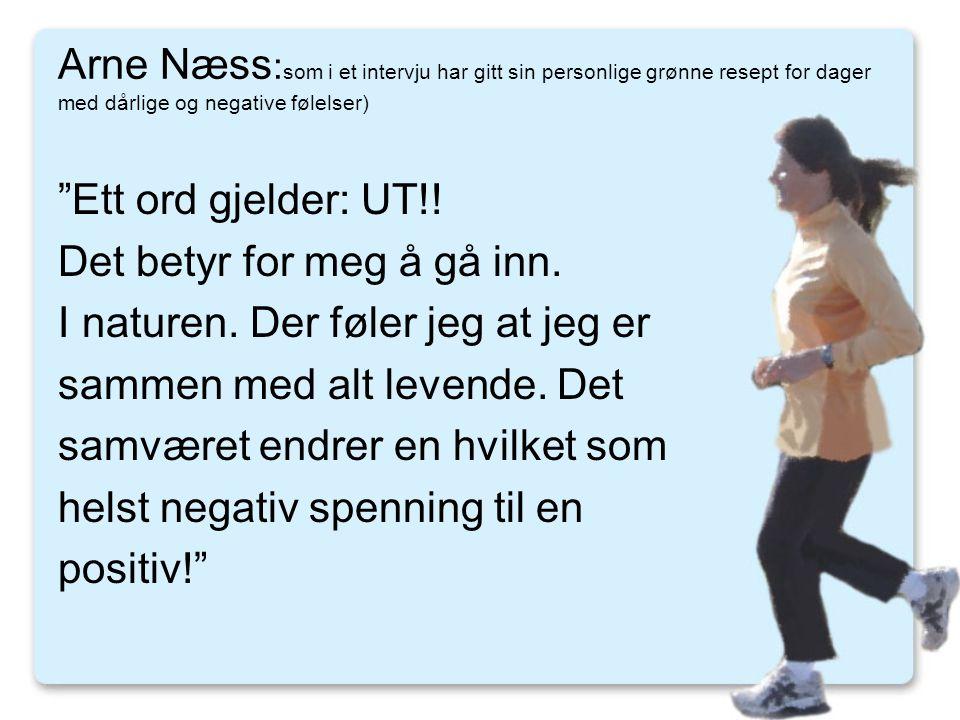 """Arne Næss : som i et intervju har gitt sin personlige grønne resept for dager med dårlige og negative følelser) """"Ett ord gjelder: UT!! Det betyr for m"""