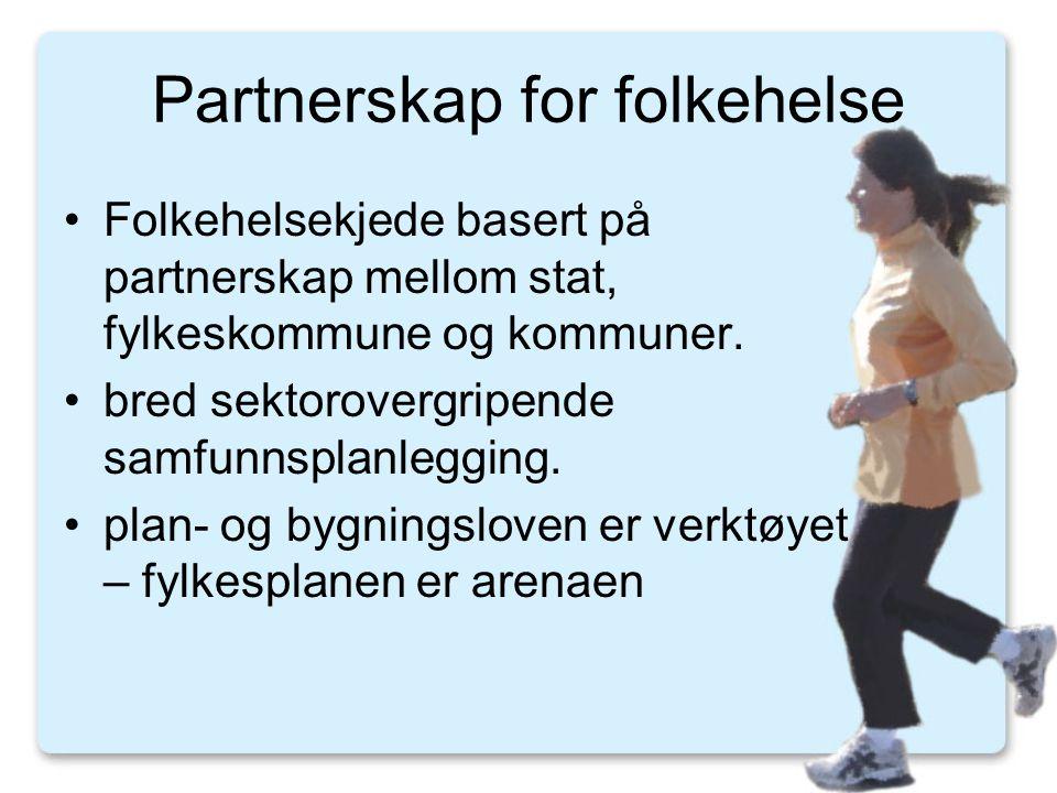 Partnerskap for folkehelse •Folkehelsekjede basert på partnerskap mellom stat, fylkeskommune og kommuner. •bred sektorovergripende samfunnsplanlegging
