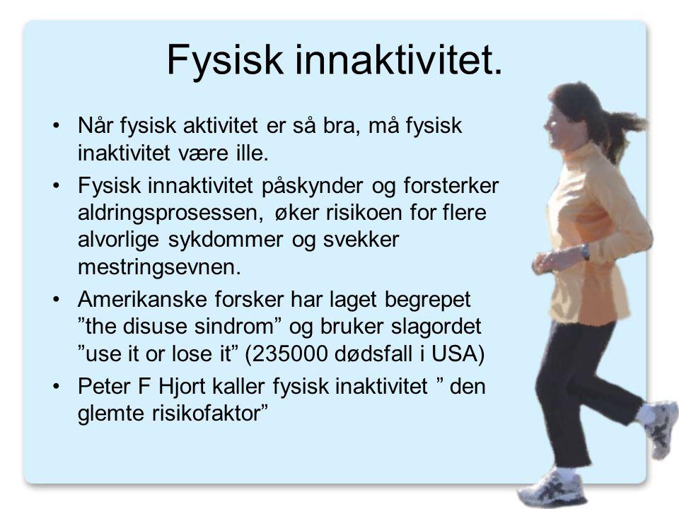 Fysisk innaktivitet. •Når fysisk aktivitet er så bra, må fysisk inaktivitet være ille. •Fysisk innaktivitet påskynder og forsterker aldringsprosessen,