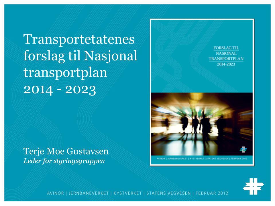 Transportetatenes forslag til Nasjonal transportplan 2014 - 2023 Terje Moe Gustavsen Leder for styringsgruppen