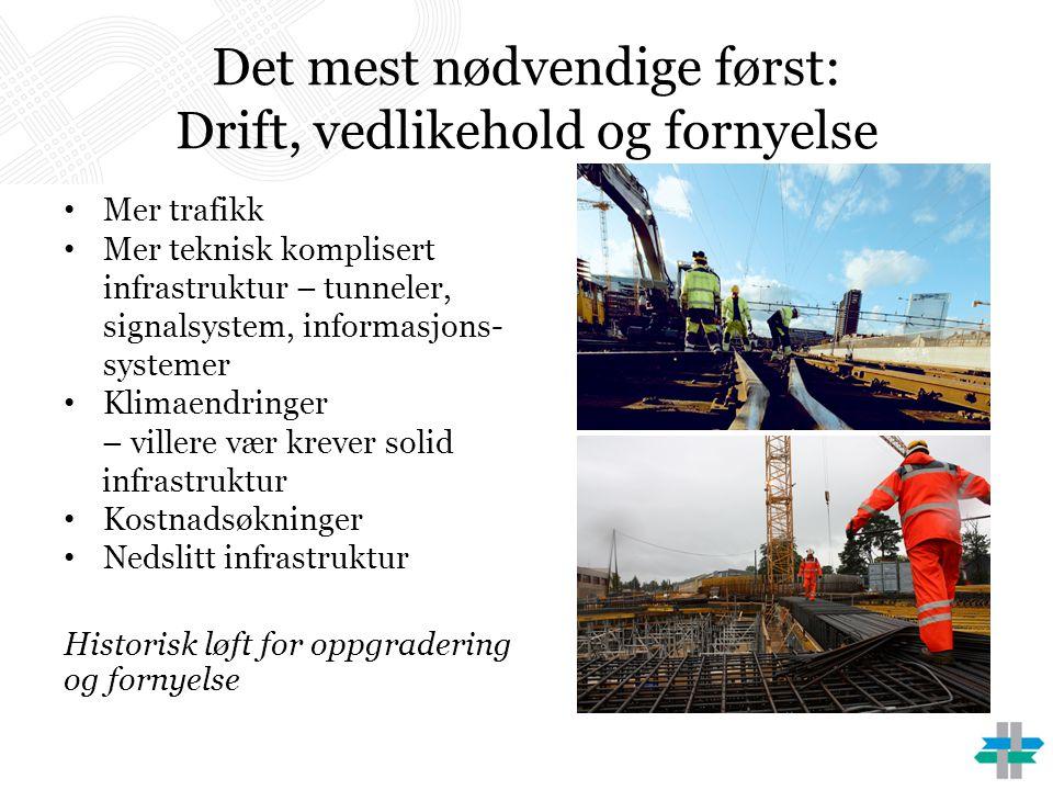 Det mest nødvendige først: Drift, vedlikehold og fornyelse • Mer trafikk • Mer teknisk komplisert infrastruktur – tunneler, signalsystem, informasjons