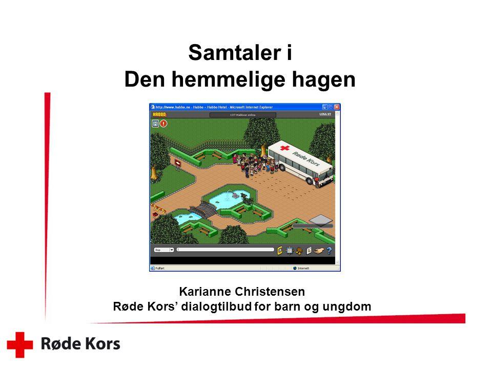 Samtaler i Den hemmelige hagen Karianne Christensen Røde Kors' dialogtilbud for barn og ungdom