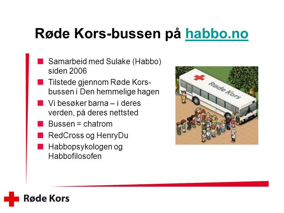 Røde Kors-bussen på habbo.nohabbo.no Samarbeid med Sulake (Habbo) siden 2006 Tilstede gjennom Røde Kors- bussen i Den hemmelige hagen Vi besøker barna – i deres verden, på deres nettsted Bussen = chatrom RedCross og HenryDu Habbopsykologen og Habbofilosofen